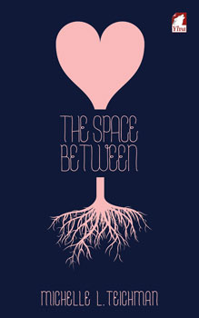 The Space Between by Michelle L. Teichman