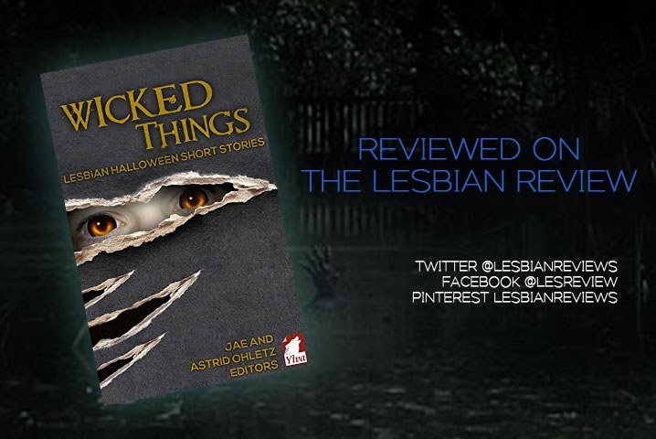 Wicked Things: Lesbian Halloween Short Stories edited by Jae and Astrid Ohletz: Book Review