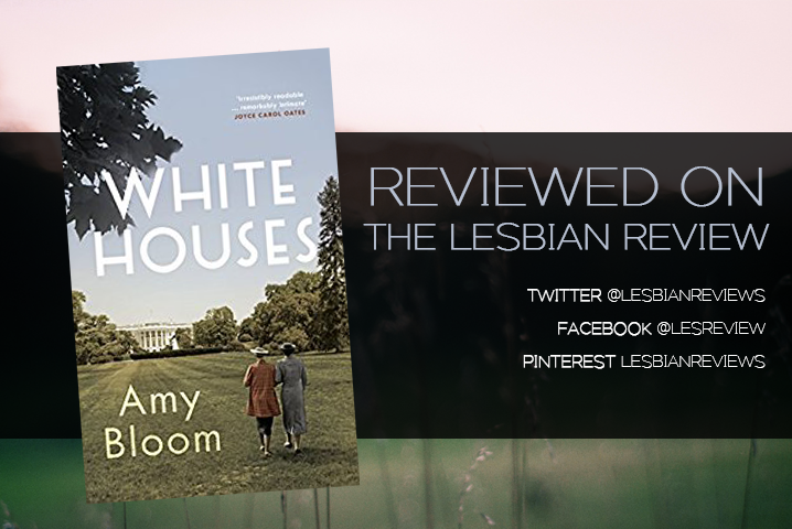 White Houses by Amy Bloom: Book Review